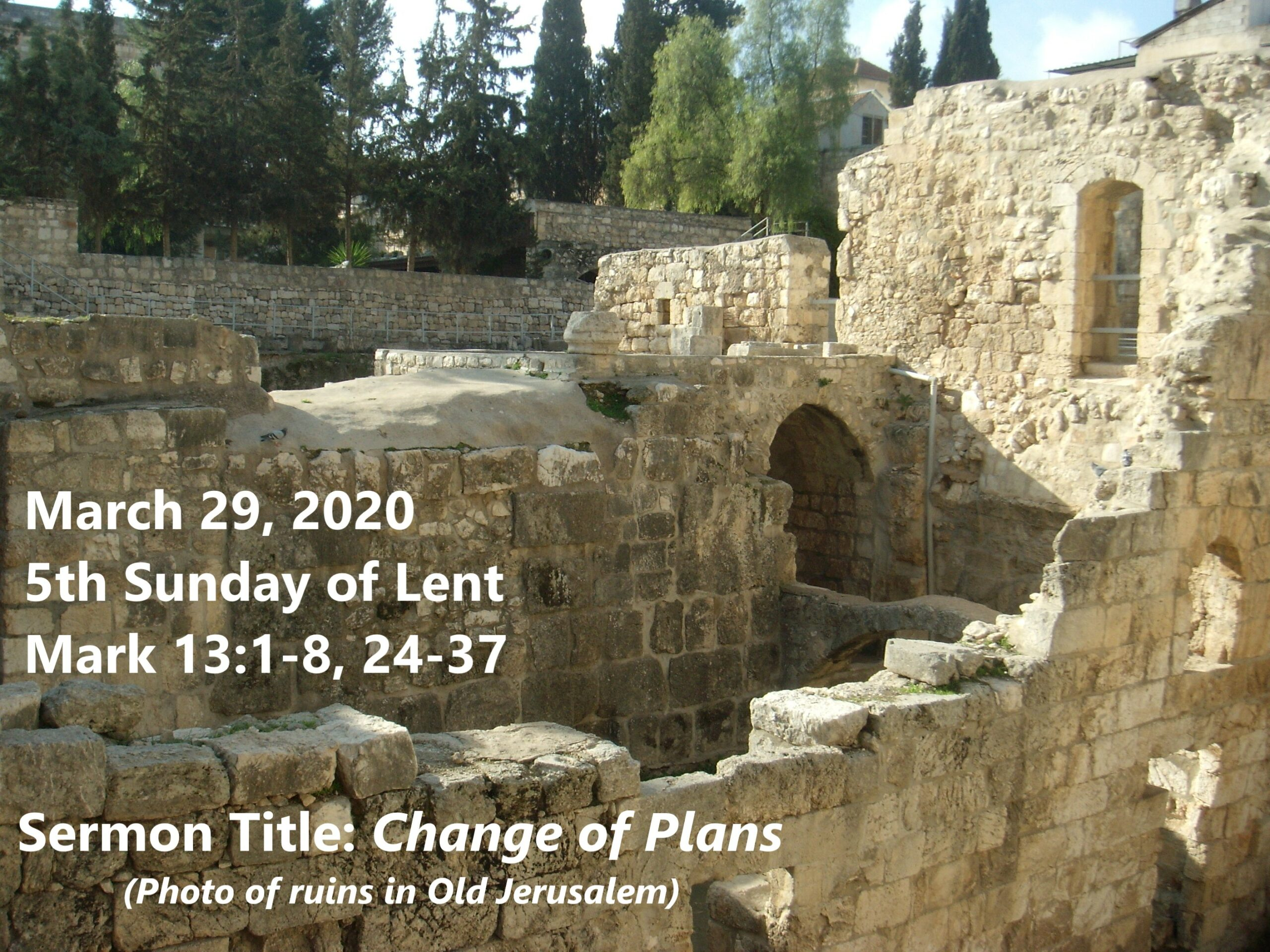 photo of ruins in Jerusalem, with sermon title, Change of Plans, and text, Mark 13:1-8, 24-37 for March 29